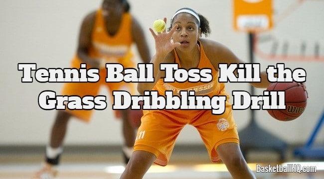 Tennis Ball Toss Kill the Grass Basketball Dribbling Drill