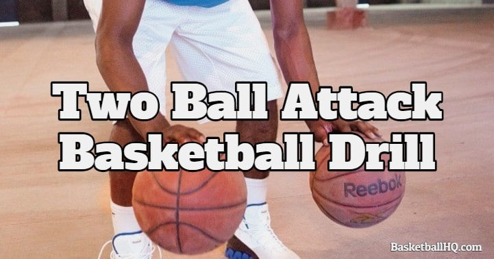 Two Ball Attack Basketball Drill
