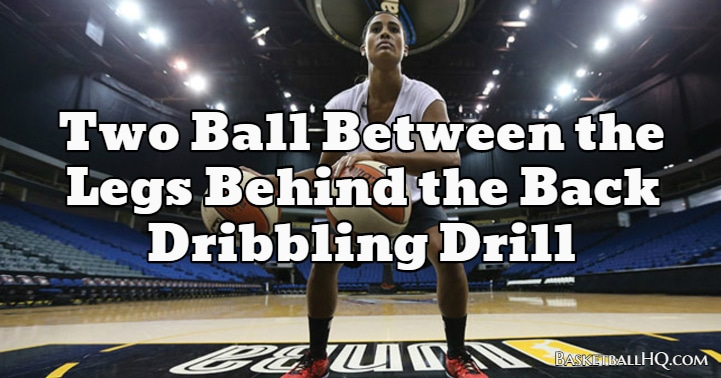 Two Ball Between the Legs Behind the Back Basketball Dribbling Drill