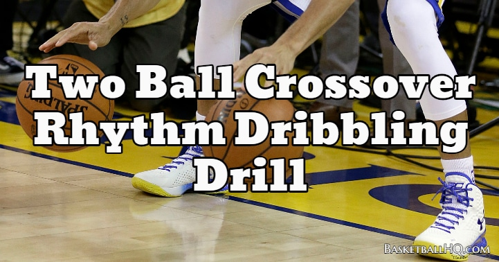 Two Ball Crossover Rhythm Basketball Dribbling Drill