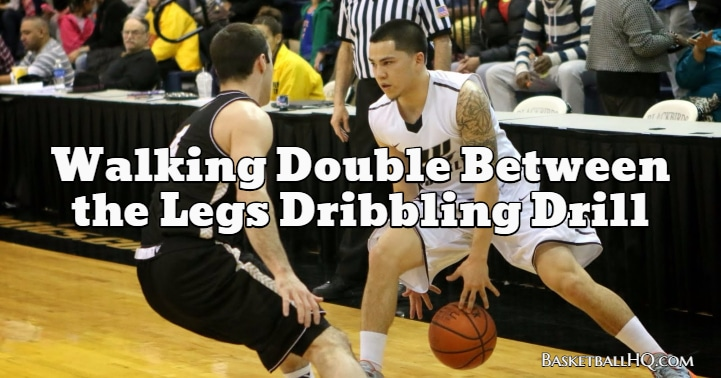 Walking Double Between the Legs Basketball Dribbling Drill