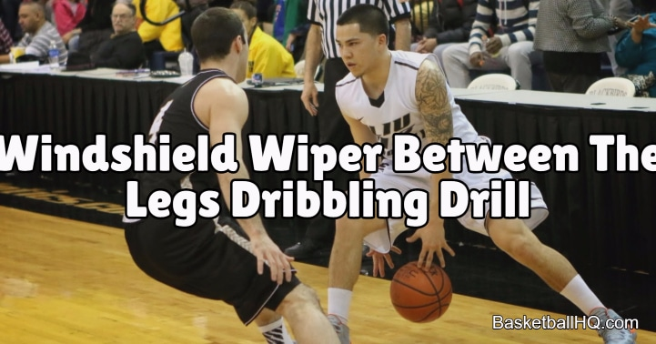 Windshield Wiper Between The Legs Basketball Dribbling Drill